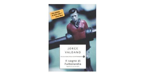 libri sul calcio il sogno di futbolandia valdano